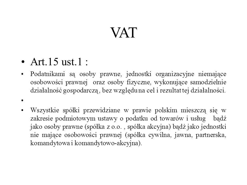 VAT Art.15 ust.1 : Podatnikami są osoby prawne, jednostki organizacyjne niemające osobowości prawnej oraz osoby fizyczne, wykonujące samodzielnie dzia