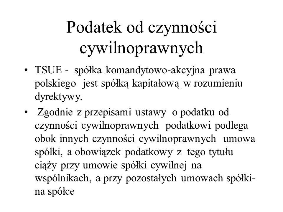 Podatek od czynności cywilnoprawnych TSUE - spółka komandytowo-akcyjna prawa polskiego jest spółką kapitałową w rozumieniu dyrektywy. Zgodnie z przepi