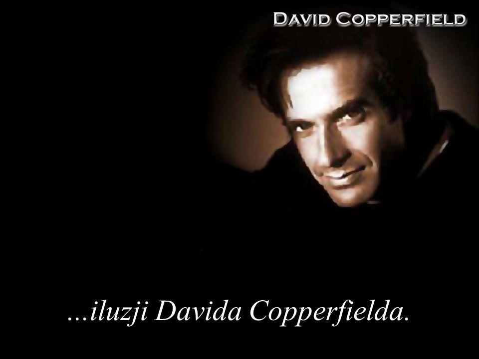 ...iluzji Davida Copperfielda.