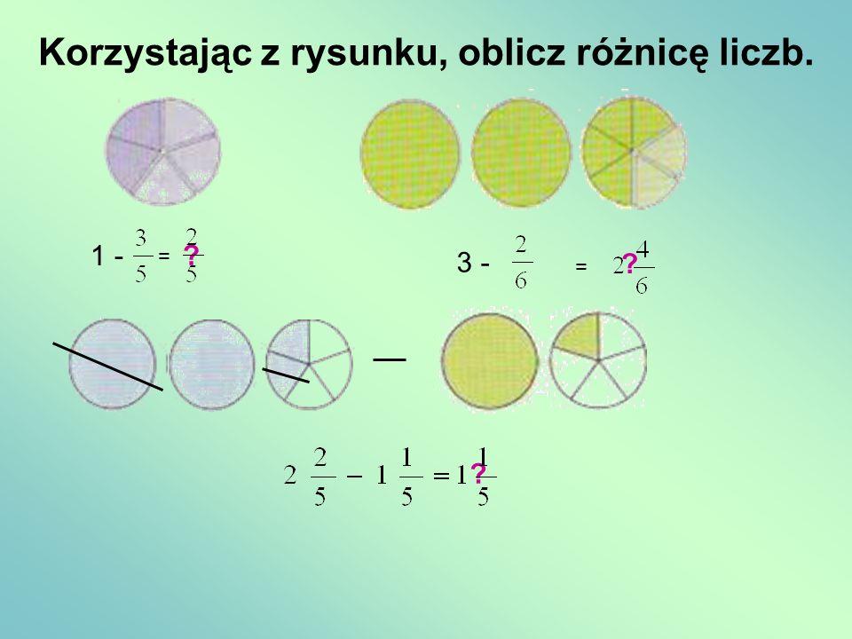 Korzystając z rysunku, oblicz różnicę liczb. 1 - = ? ? 3 - = ?