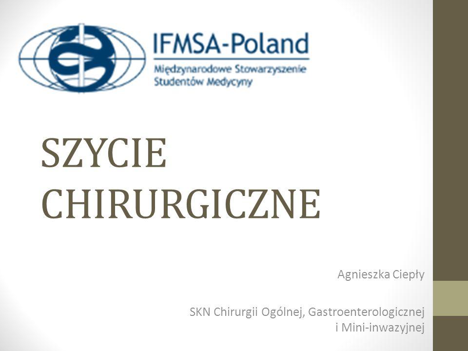 SZYCIE CHIRURGICZNE Agnieszka Ciepły SKN Chirurgii Ogólnej, Gastroenterologicznej i Mini-inwazyjnej