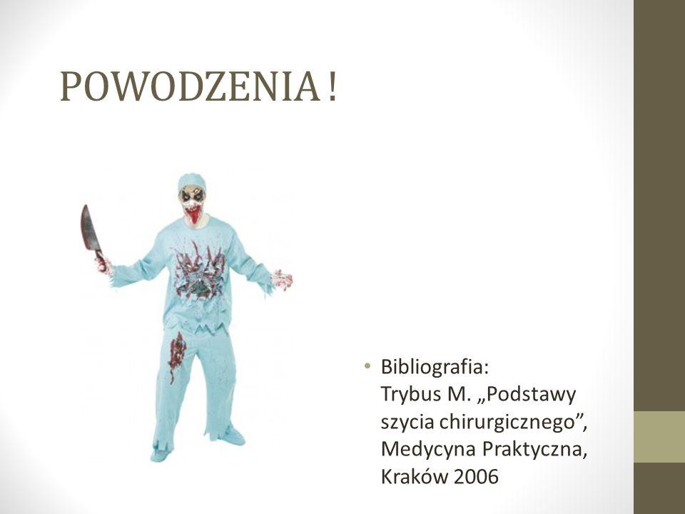 """POWODZENIA ! Bibliografia: Trybus M. """"Podstawy szycia chirurgicznego"""", Medycyna Praktyczna, Kraków 2006"""