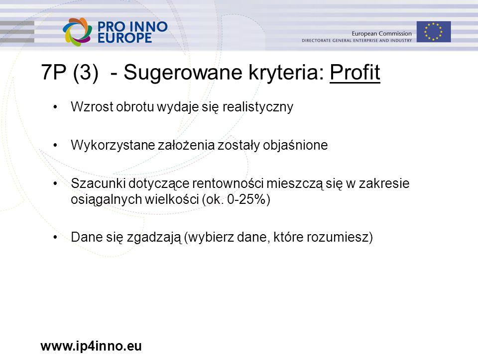 www.ip4inno.eu 7P (3) - Sugerowane kryteria: Profit Wzrost obrotu wydaje się realistyczny Wykorzystane założenia zostały objaśnione Szacunki dotyczące rentowności mieszczą się w zakresie osiągalnych wielkości (ok.