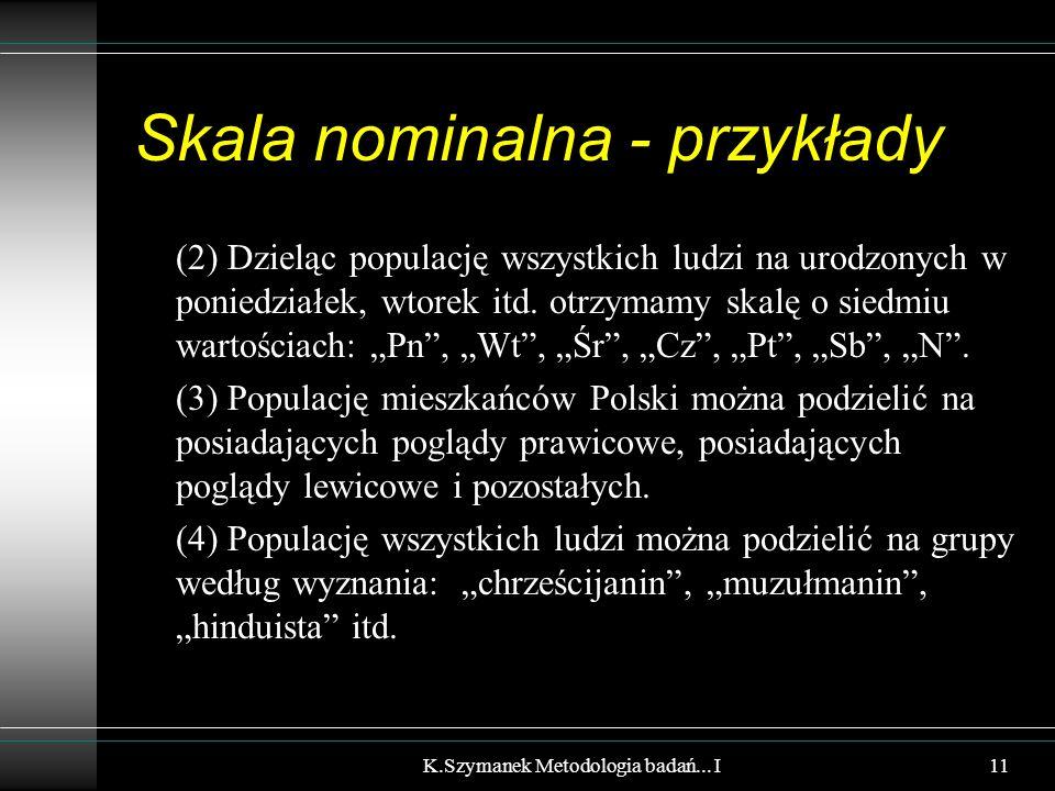 """Skala nominalna - przykłady (2) Dzieląc populację wszystkich ludzi na urodzonych w poniedziałek, wtorek itd. otrzymamy skalę o siedmiu wartościach: """"P"""