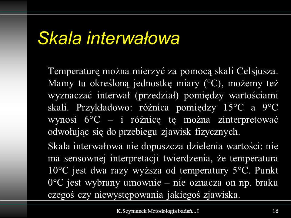 Skala interwałowa Temperaturę można mierzyć za pomocą skali Celsjusza. Mamy tu określoną jednostkę miary (  C), możemy też wyznaczać interwał (przedz