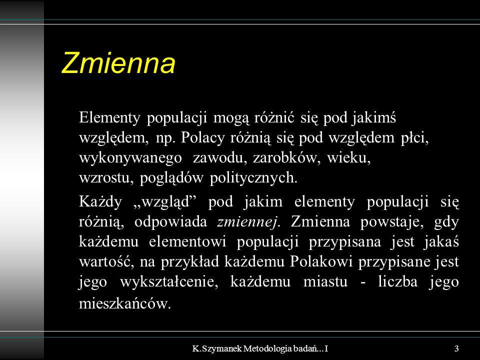 Zmienna Elementy populacji mogą różnić się pod jakimś względem, np. Polacy różnią się pod względem płci, wykonywanego zawodu, zarobków, wieku, wzrostu