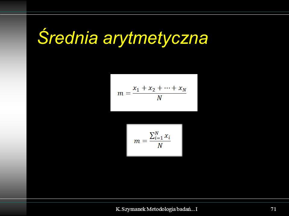 Średnia arytmetyczna K.Szymanek Metodologia badań... I71