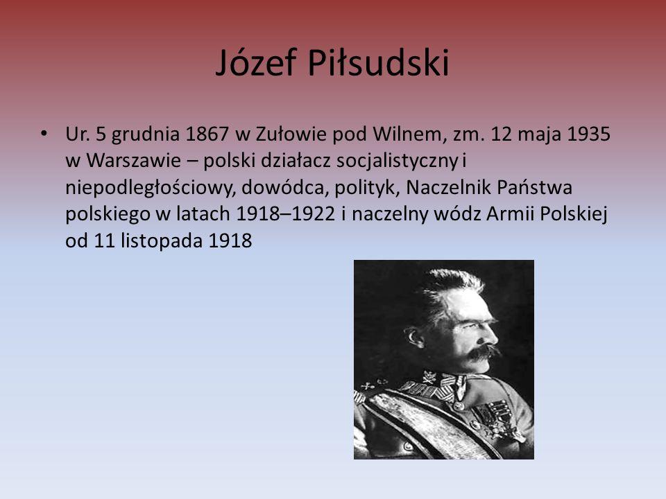 Józef Piłsudski Ur. 5 grudnia 1867 w Zułowie pod Wilnem, zm.