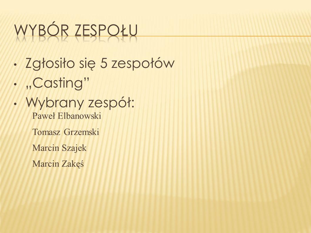 """Zgłosiło się 5 zespołów """"Casting"""" Wybrany zespół: Paweł Elbanowski Tomasz Grzemski Marcin Szajek Marcin Zakęś"""
