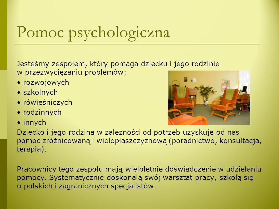 Pomoc psychologiczna Jesteśmy zespołem, który pomaga dziecku i jego rodzinie w przezwyciężaniu problemów: rozwojowych szkolnych rówieśniczych rodzinny