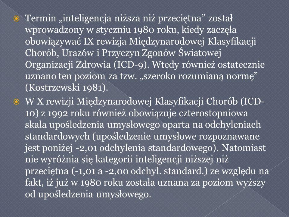 """ Termin """"inteligencja niższa niż przeciętna został wprowadzony w styczniu 1980 roku, kiedy zaczęła obowiązywać IX rewizja Międzynarodowej Klasyfikacji Chorób, Urazów i Przyczyn Zgonów Światowej Organizacji Zdrowia (ICD-9)."""