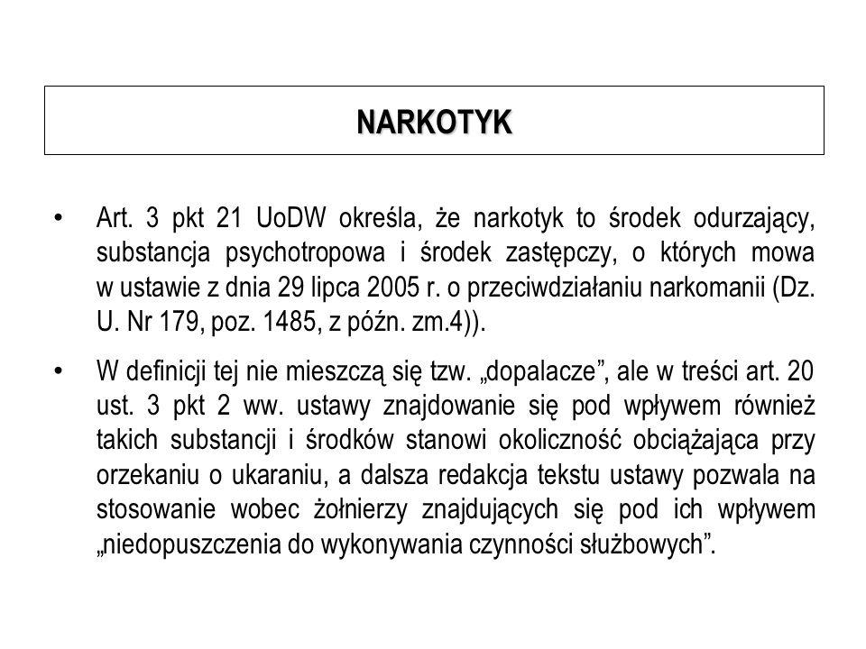 NARKOTYK Art. 3 pkt 21 UoDW określa, że narkotyk to środek odurzający, substancja psychotropowa i środek zastępczy, o których mowa w ustawie z dnia 29