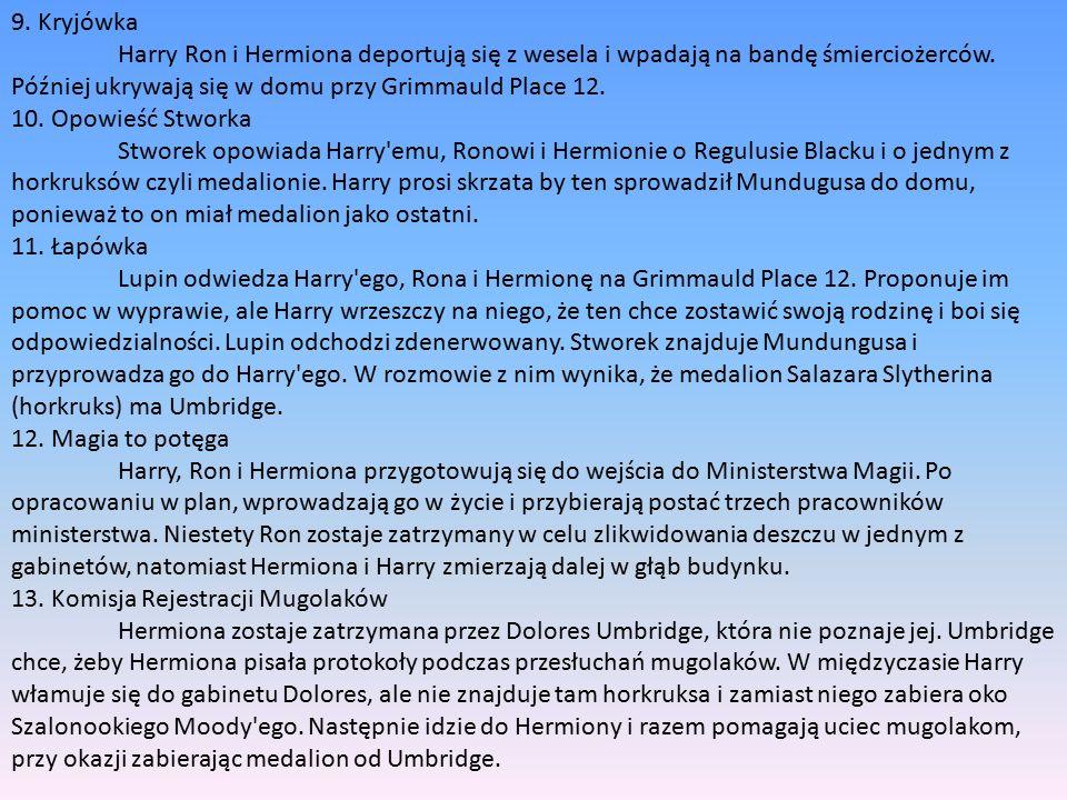 9. Kryjówka Harry Ron i Hermiona deportują się z wesela i wpadają na bandę śmierciożerców.