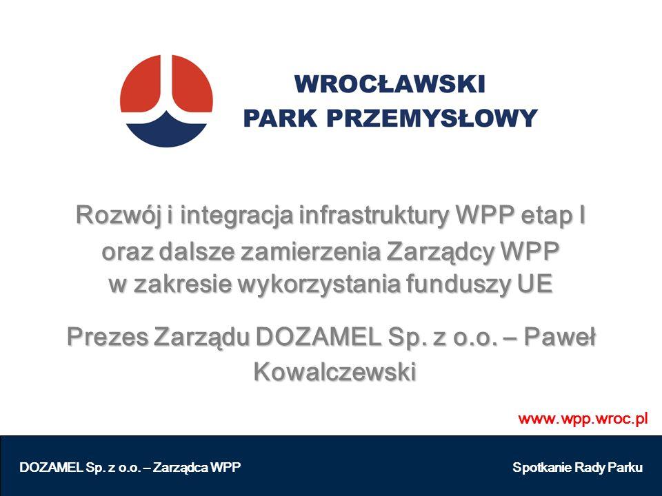 www.wpp.wroc.pl DOZAMEL Sp. z o.o. – Zarządca WPP Spotkanie Rady Parku Rozwój i integracja infrastruktury WPP etap I oraz dalsze zamierzenia Zarządcy