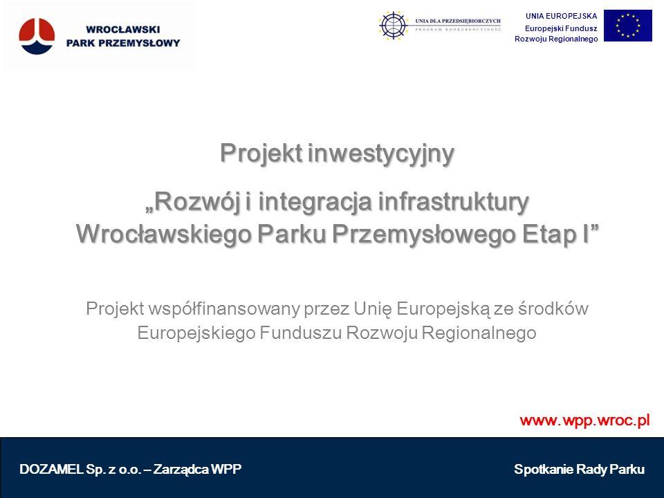 """www.wpp.wroc.pl Projekt inwestycyjny """"Rozwój i integracja infrastruktury Wrocławskiego Parku Przemysłowego Etap I"""" Projekt współfinansowany przez Unię"""