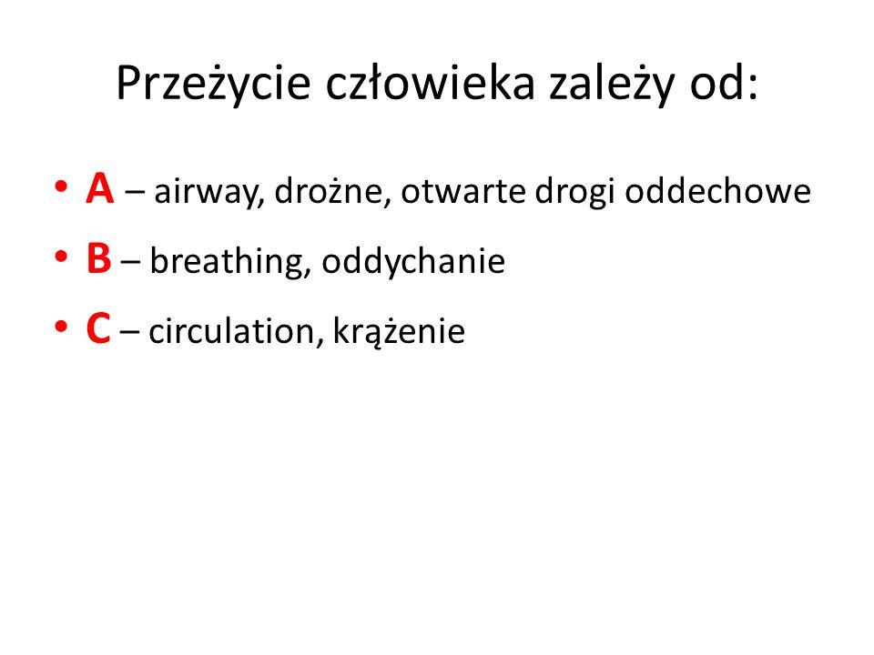 Przeżycie człowieka zależy od: A – airway, drożne, otwarte drogi oddechowe B – breathing, oddychanie C – circulation, krążenie