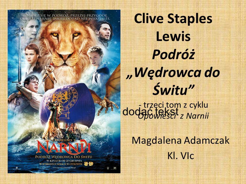 """Kliknij, aby dodać tekst Clive Staples Lewis Podróż """"Wędrowca do Świtu - trzeci tom z cyklu Opowieści z Narnii Magdalena Adamczak Kl."""