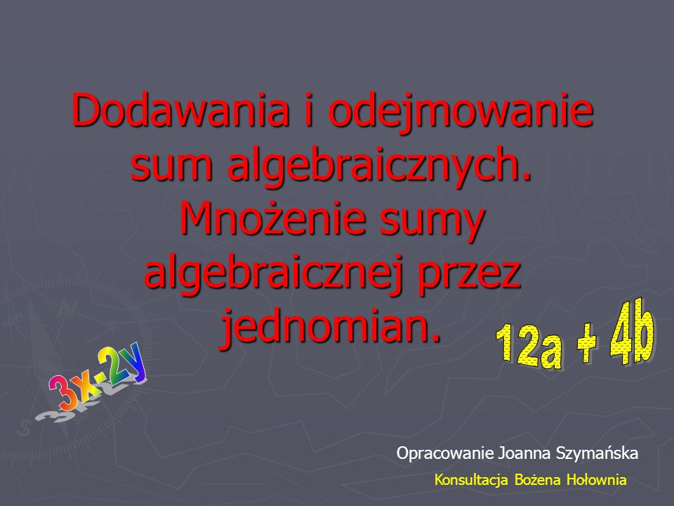 Dodawania i odejmowanie sum algebraicznych. Mnożenie sumy algebraicznej przez jednomian.