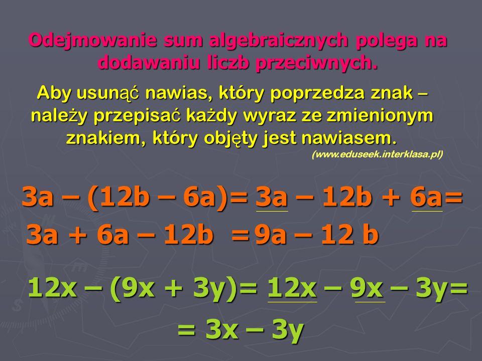 Odejmowanie sum algebraicznych polega na dodawaniu liczb przeciwnych.