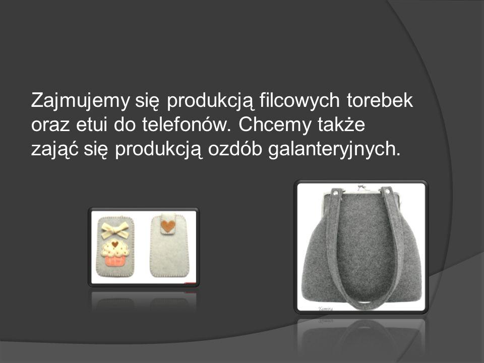 Zajmujemy się produkcją filcowych torebek oraz etui do telefonów.