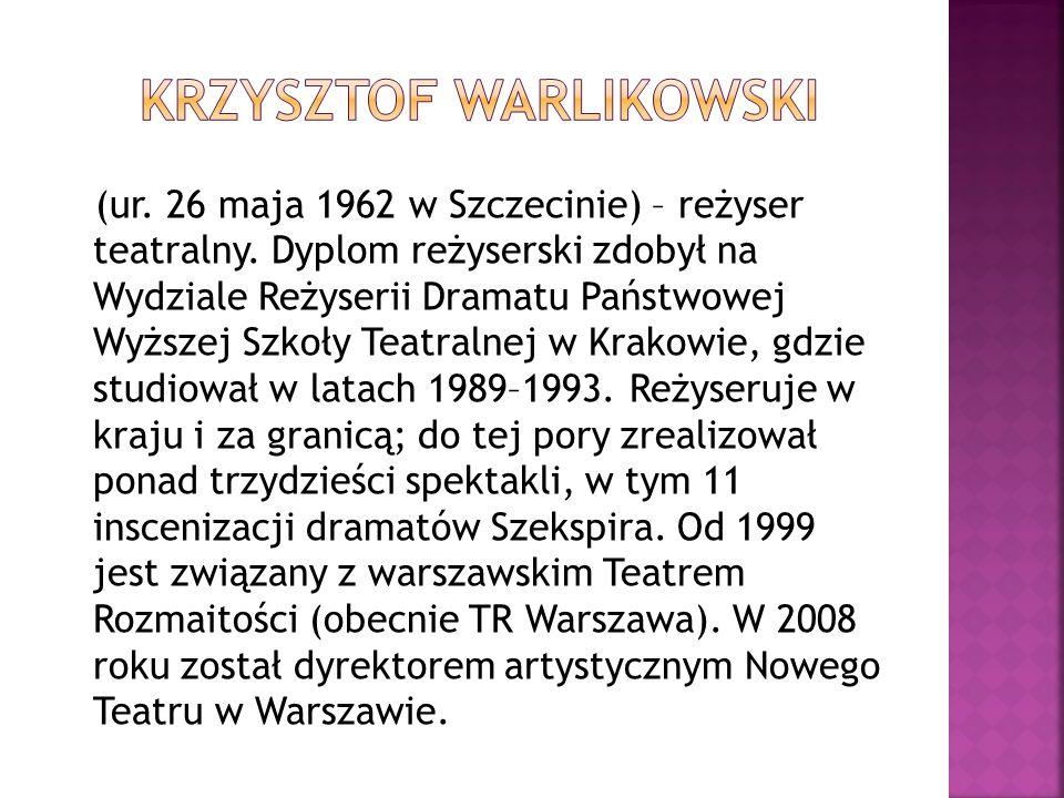 (ur.26 maja 1962 w Szczecinie) – reżyser teatralny.