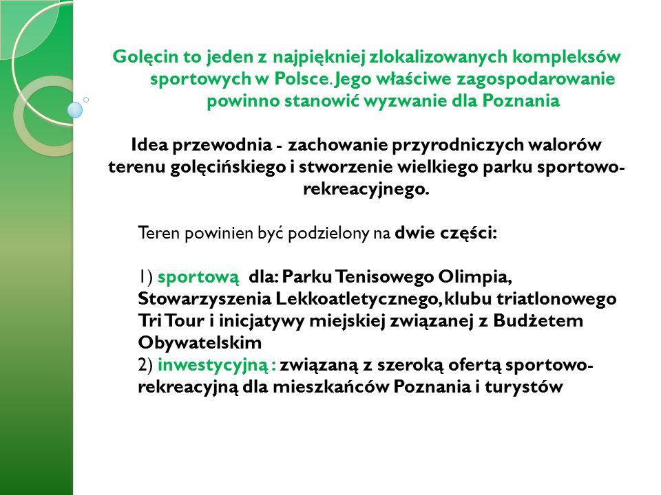 Golęcin to jeden z najpiękniej zlokalizowanych kompleksów sportowych w Polsce. Jego właściwe zagospodarowanie powinno stanowić wyzwanie dla Poznania I