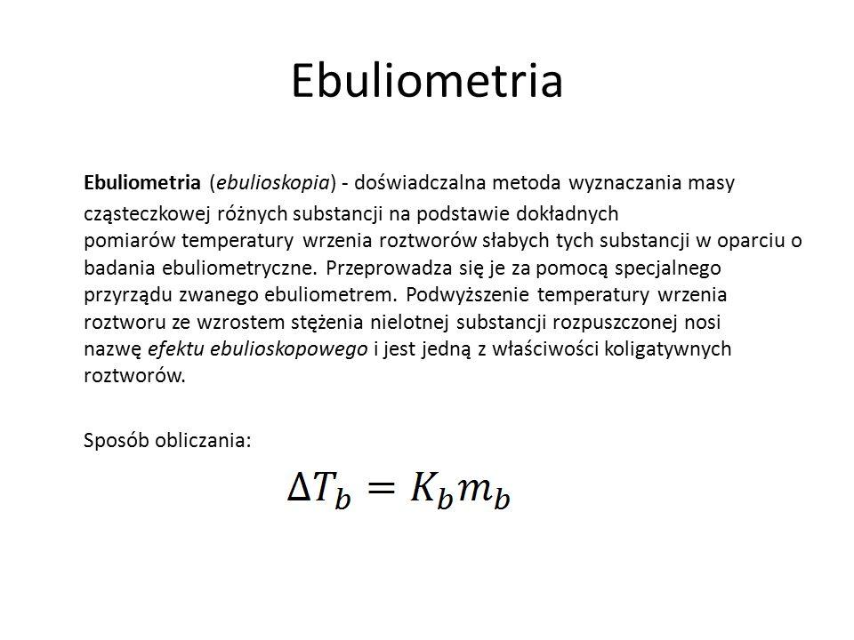 Ebuliometria Ebuliometria (ebulioskopia) - doświadczalna metoda wyznaczania masy cząsteczkowej różnych substancji na podstawie dokładnych pomiarów temperatury wrzenia roztworów słabych tych substancji w oparciu o badania ebuliometryczne.