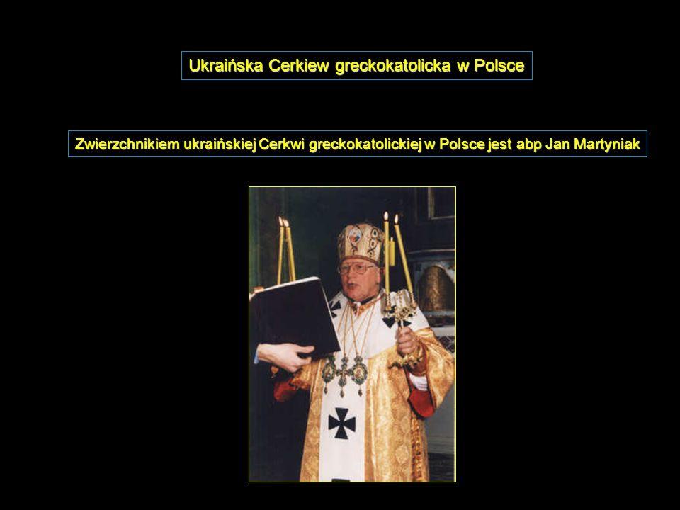 Zwierzchnikiem ukraińskiej Cerkwi greckokatolickiej w Polsce jest abp Jan Martyniak Ukraińska Cerkiew greckokatolicka w Polsce