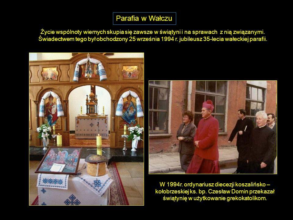 Parafia w Wałczu Życie wspólnoty wiernych skupia się zawsze w świątyni i na sprawach z nią związanymi.