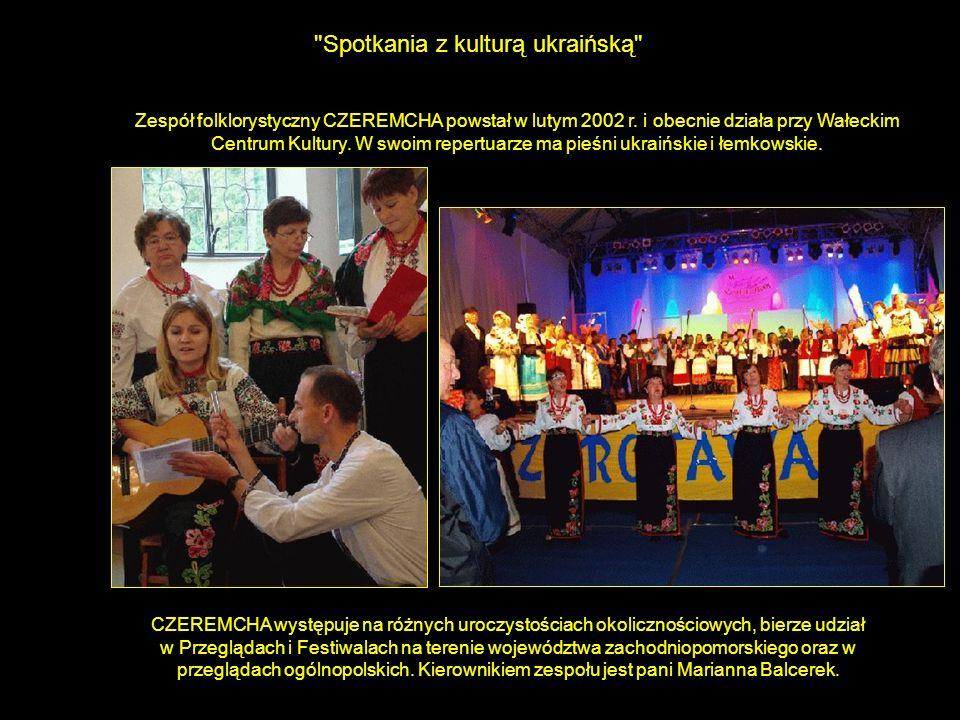 Spotkania z kulturą ukraińską CZEREMCHA występuje na różnych uroczystościach okolicznościowych, bierze udział w Przeglądach i Festiwalach na terenie województwa zachodniopomorskiego oraz w przeglądach ogólnopolskich.