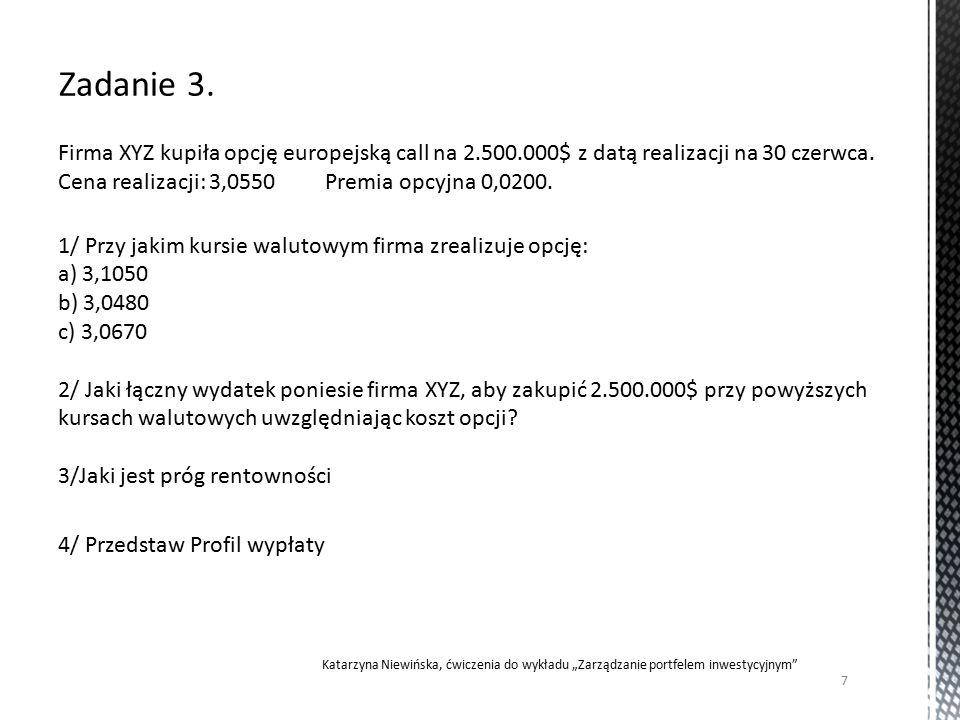 Firma XYZ kupiła opcję europejską call na 2.500.000$ z datą realizacji na 30 czerwca.