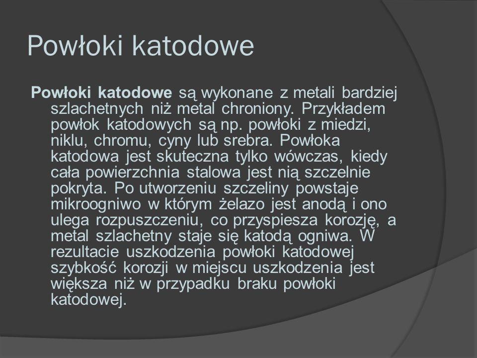 Powłoki katodowe Powłoki katodowe są wykonane z metali bardziej szlachetnych niż metal chroniony.