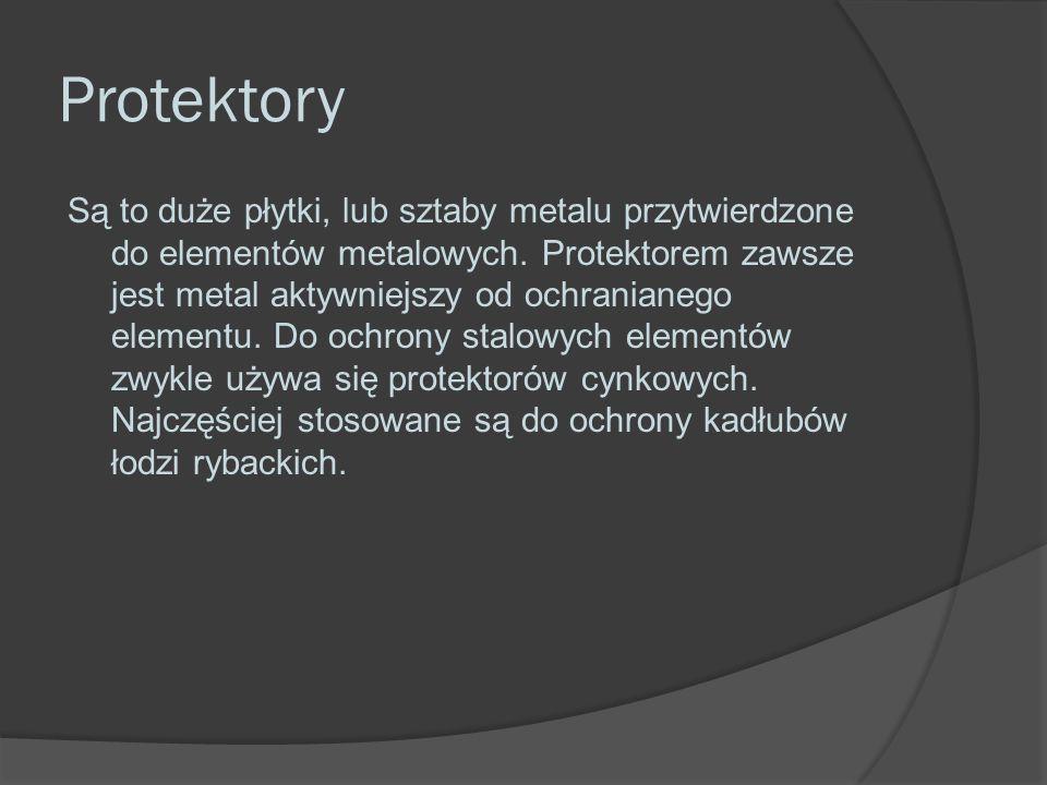 Protektory Są to duże płytki, lub sztaby metalu przytwierdzone do elementów metalowych.