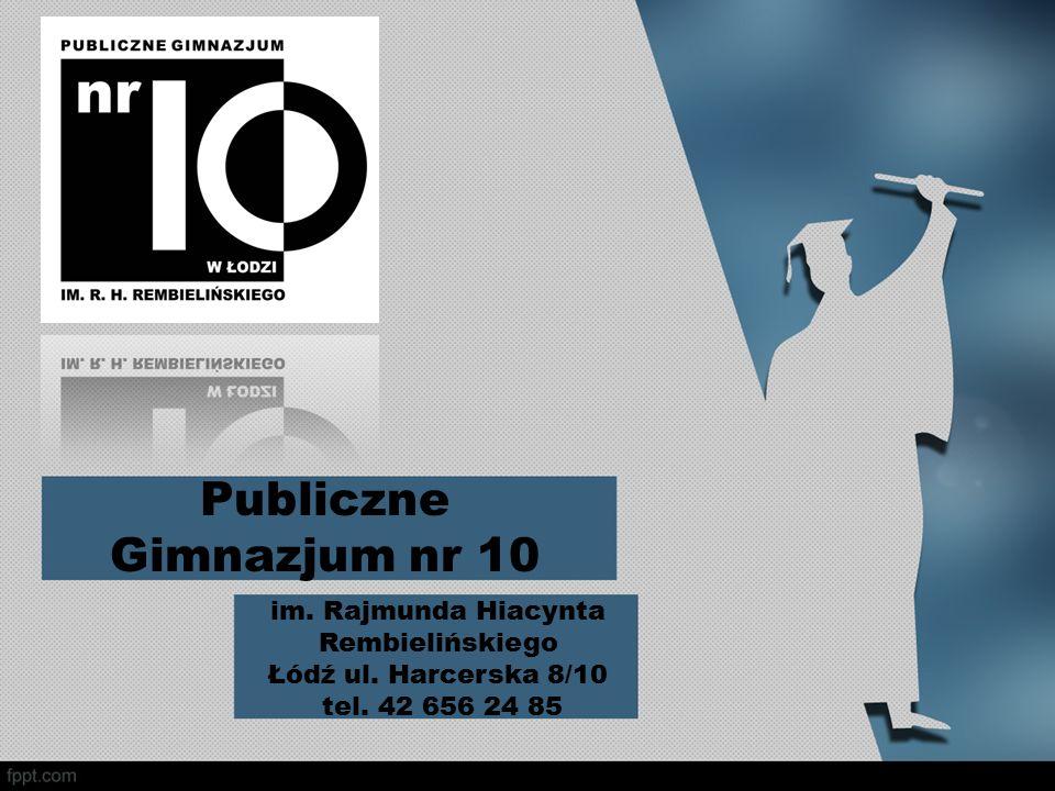 Publiczne Gimnazjum nr 10 im. Rajmunda Hiacynta Rembielińskiego Łódź ul. Harcerska 8/10 tel. 42 656 24 85