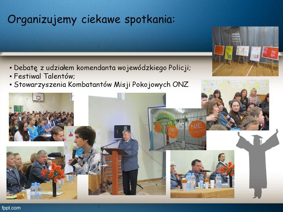 Organizujemy ciekawe spotkania: Debatę z udziałem komendanta wojewódzkiego Policji; Festiwal Talentów; Stowarzyszenia Kombatantów Misji Pokojowych ONZ