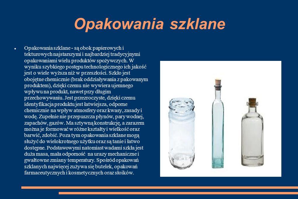 Opakowania szklane Opakowania szklane - są obok papierowych i tekturowych najstarszymi i najbardziej tradycyjnymi opakowaniami wielu produktów spożywczych.