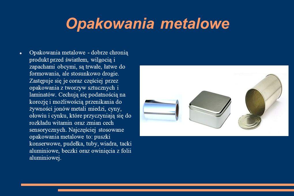 Opakowania metalowe Opakowania metalowe - dobrze chronią produkt przed światłem, wilgocią i zapachami obcymi, są trwałe, łatwe do formowania, ale stosunkowo drogie.