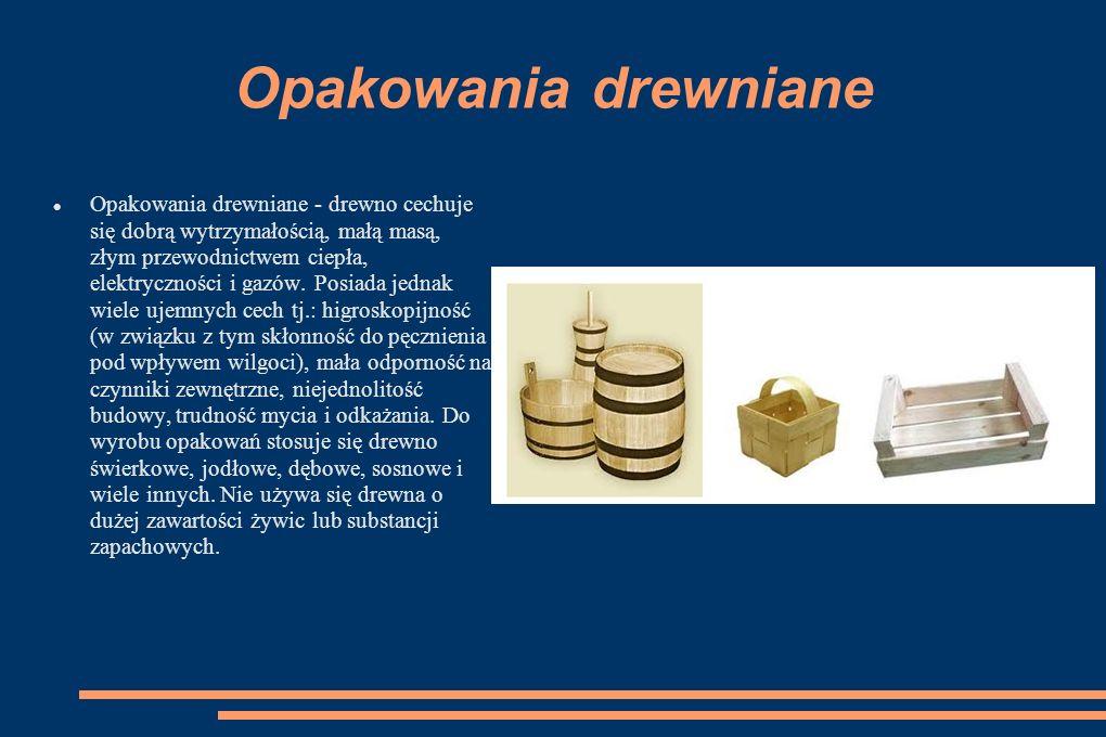 Opakowania drewniane Opakowania drewniane - drewno cechuje się dobrą wytrzymałością, małą masą, złym przewodnictwem ciepła, elektryczności i gazów.
