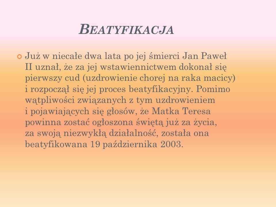 B EATYFIKACJA Już w niecałe dwa lata po jej śmierci Jan Paweł II uznał, że za jej wstawiennictwem dokonał się pierwszy cud (uzdrowienie chorej na raka macicy) i rozpoczął się jej proces beatyfikacyjny.