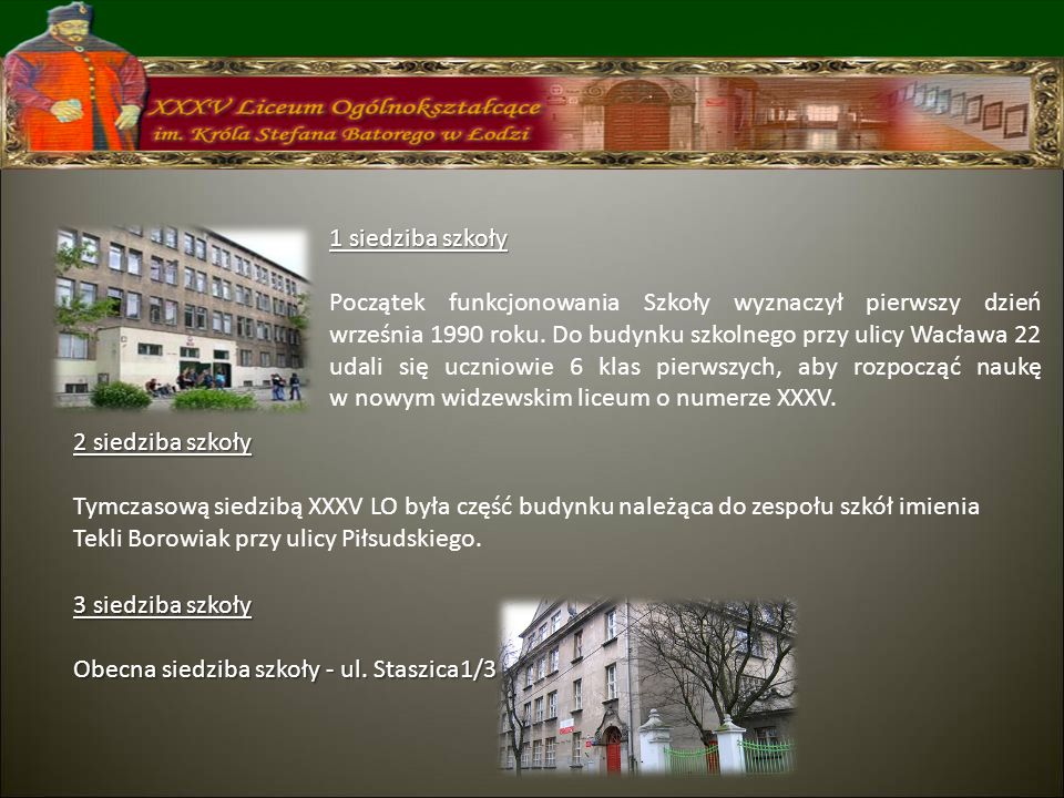 1 siedziba szkoły Początek funkcjonowania Szkoły wyznaczył pierwszy dzień września 1990 roku. Do budynku szkolnego przy ulicy Wacława 22 udali się ucz