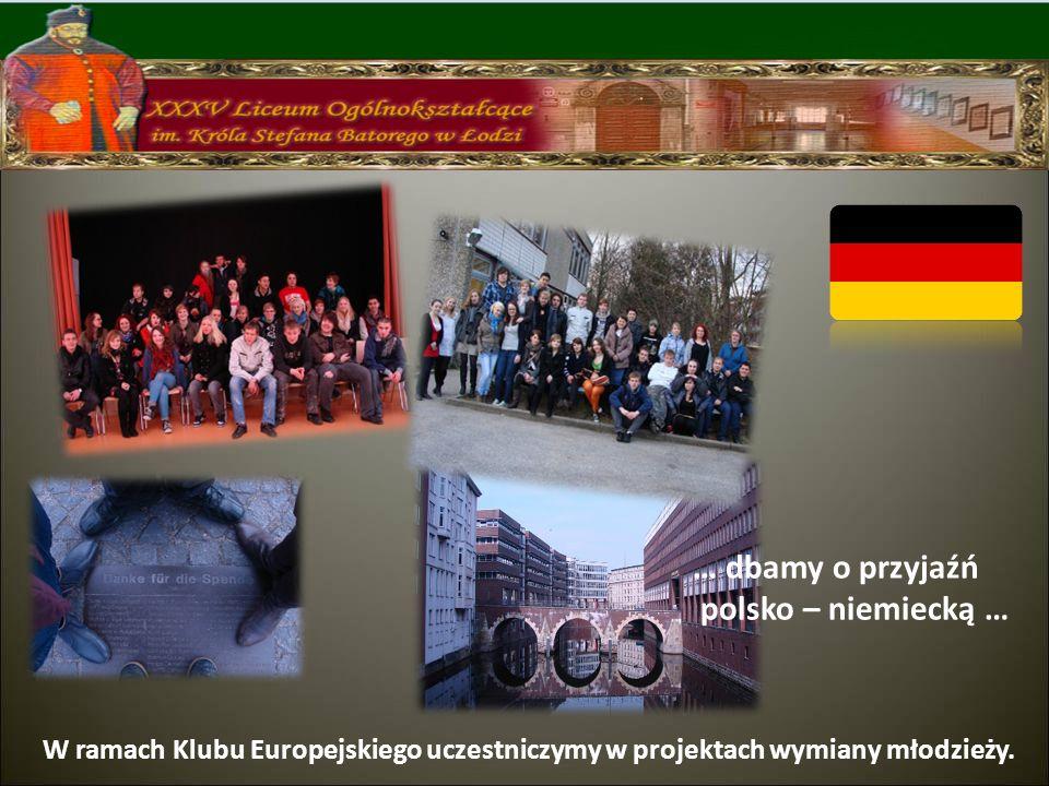 … dbamy o przyjaźń polsko – niemiecką … W ramach Klubu Europejskiego uczestniczymy w projektach wymiany młodzieży.