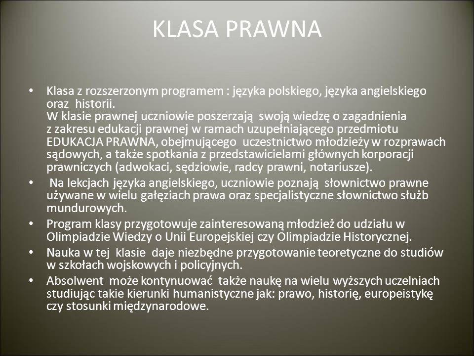 KLASA PRAWNA Klasa z rozszerzonym programem : języka polskiego, języka angielskiego oraz historii. W klasie prawnej uczniowie poszerzają swoją wiedzę