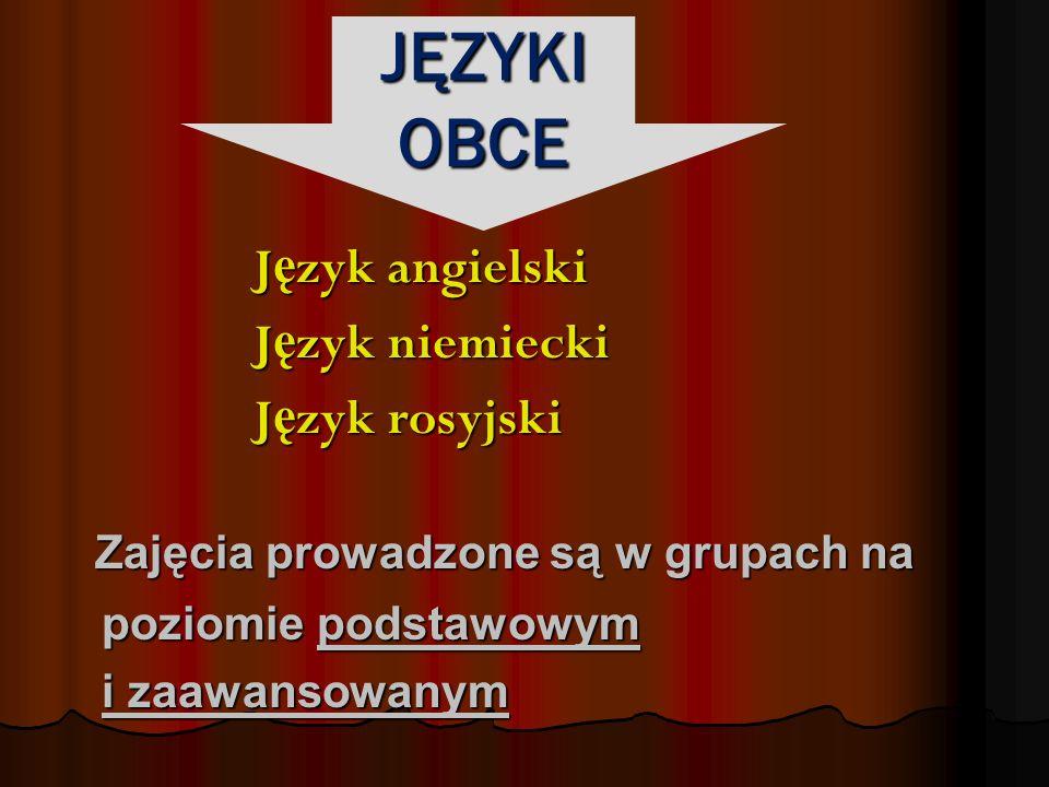 JĘZYKI OBCE J ę zyk angielski J ę zyk angielski J ę zyk niemiecki J ę zyk niemiecki J ę zyk rosyjski J ę zyk rosyjski Zajęcia prowadzone są w grupach na Zajęcia prowadzone są w grupach na poziomie podstawowym poziomie podstawowym i zaawansowanym i zaawansowanym