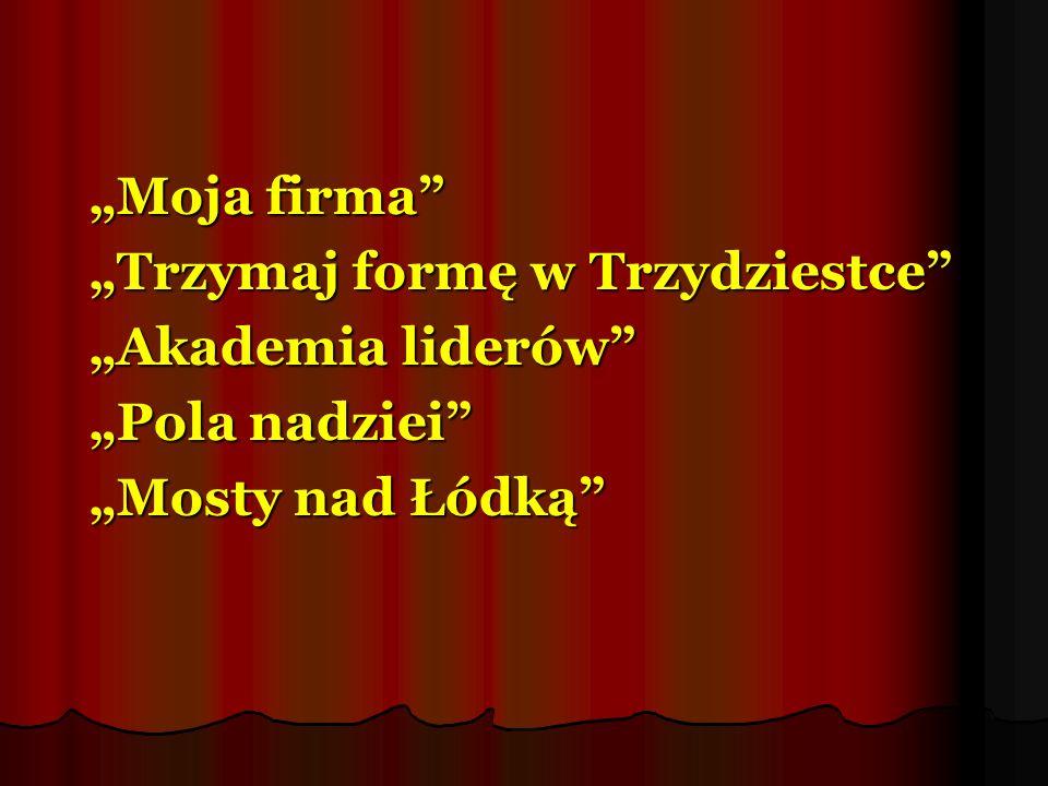 """""""Moja firma """"Trzymaj formę w Trzydziestce """"Akademia liderów """"Pola nadziei """"Mosty nad Łódką"""