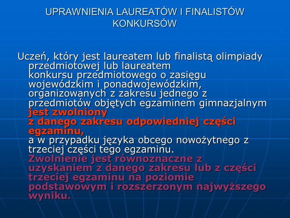 UPRAWNIENIA LAUREATÓW I FINALISTÓW KONKURSÓW Uczeń, który jest laureatem lub finalistą olimpiady przedmiotowej lub laureatem konkursu  przedmiotowego