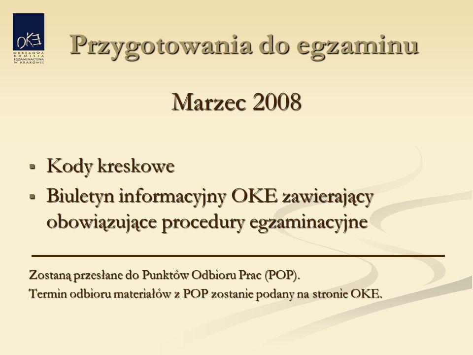 Przygotowania do egzaminu Przygotowania do egzaminu Marzec 2008  Kody kreskowe  Biuletyn informacyjny OKE zawierający obowiązujące procedury egzaminacyjne Zostaną przesłane do Punktów Odbioru Prac (POP).