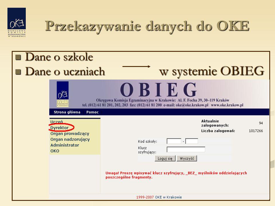 Przekazywanie danych do OKE Przekazywanie danych do OKE Dane o szkole Dane o szkole Dane o uczniach w systemie OBIEG Dane o uczniach w systemie OBIEG