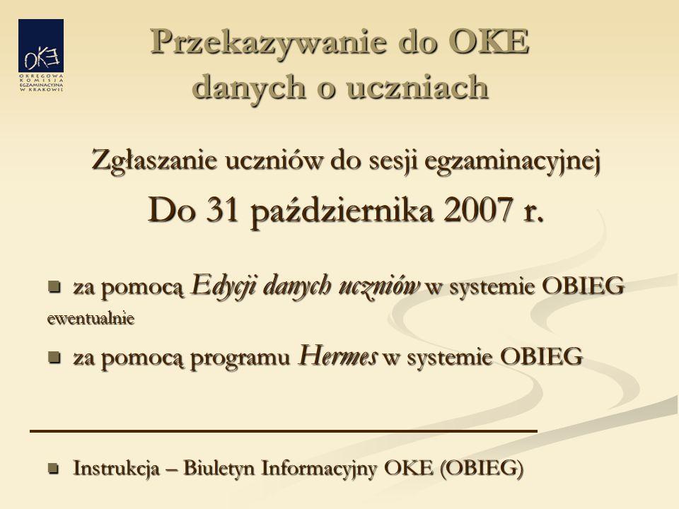 Przekazywanie do OKE danych o uczniach Zgłaszanie uczniów do sesji egzaminacyjnej Do 31 października 2007 r.