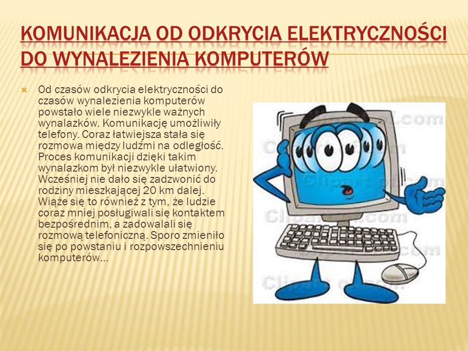  Od czasów odkrycia elektryczności do czasów wynalezienia komputerów powstało wiele niezwykle ważnych wynalazków.