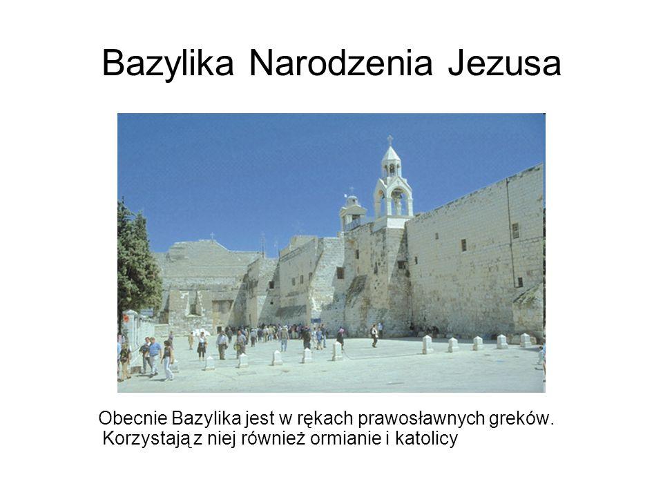 Bazylika Narodzenia Jezusa Obecnie Bazylika jest w rękach prawosławnych greków. Korzystają z niej również ormianie i katolicy